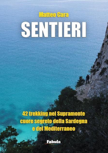 """""""Sentieri"""", la guida all'escurionismo in Supramonte scritta da Matteo Cara"""