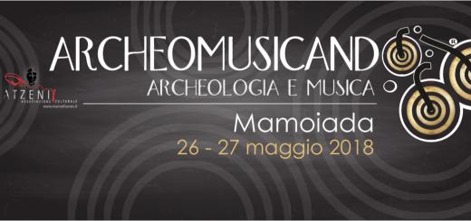 Archeomusicando 2018 - A Mamoiada il 26 e 27 maggio